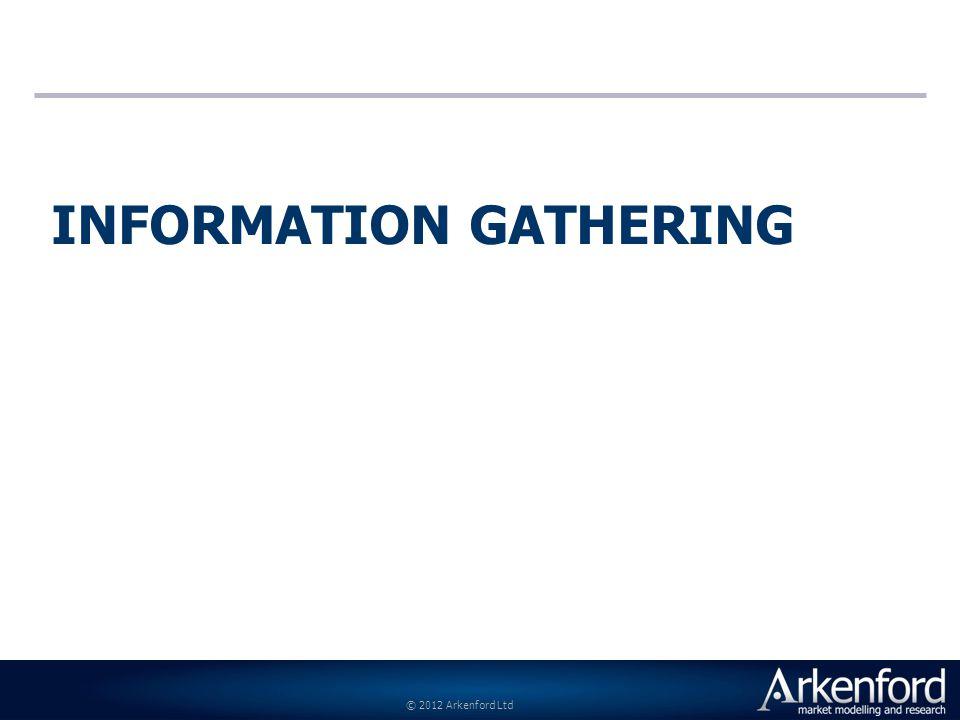 © 2012 Arkenford Ltd INFORMATION GATHERING