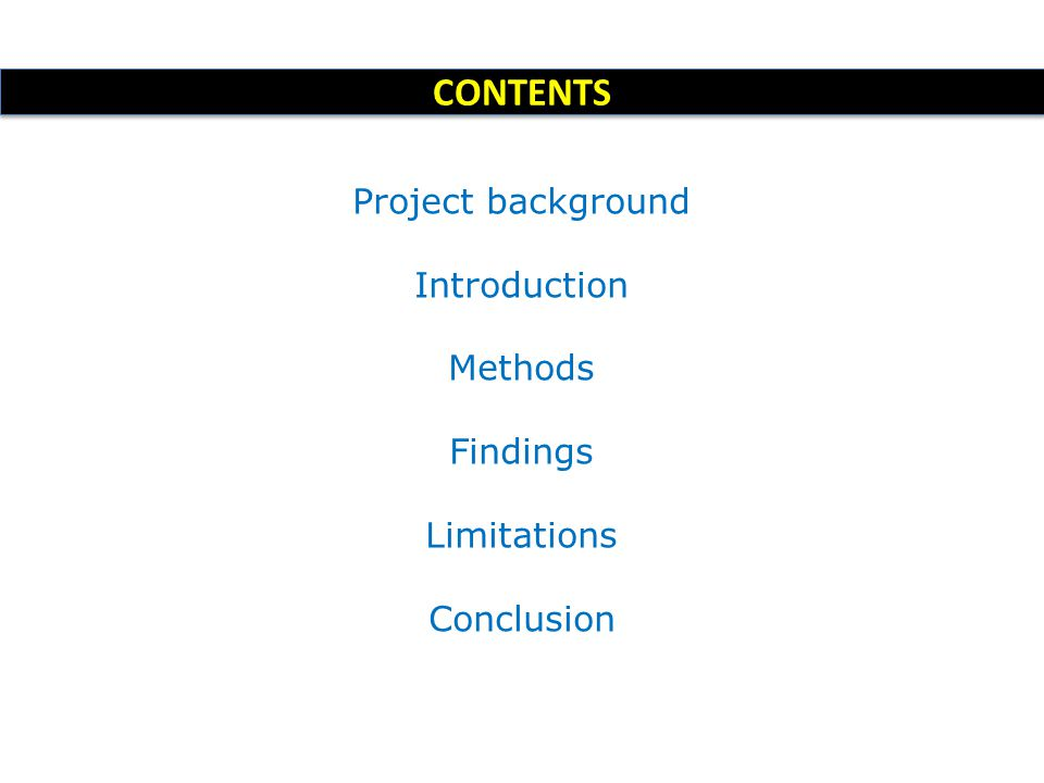 CONTENTS Project background Introduction Methods Findings Limitations Conclusion