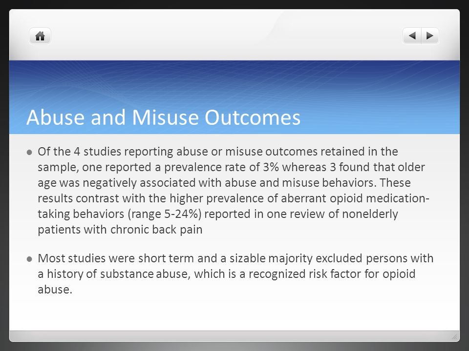 Abuse and Misuse Outcomes Of the 4 studies reporting abuse or misuse outcomes retained in the sample, one reported a prevalence rate of 3% whereas 3 found that older age was negatively associated with abuse and misuse behaviors.