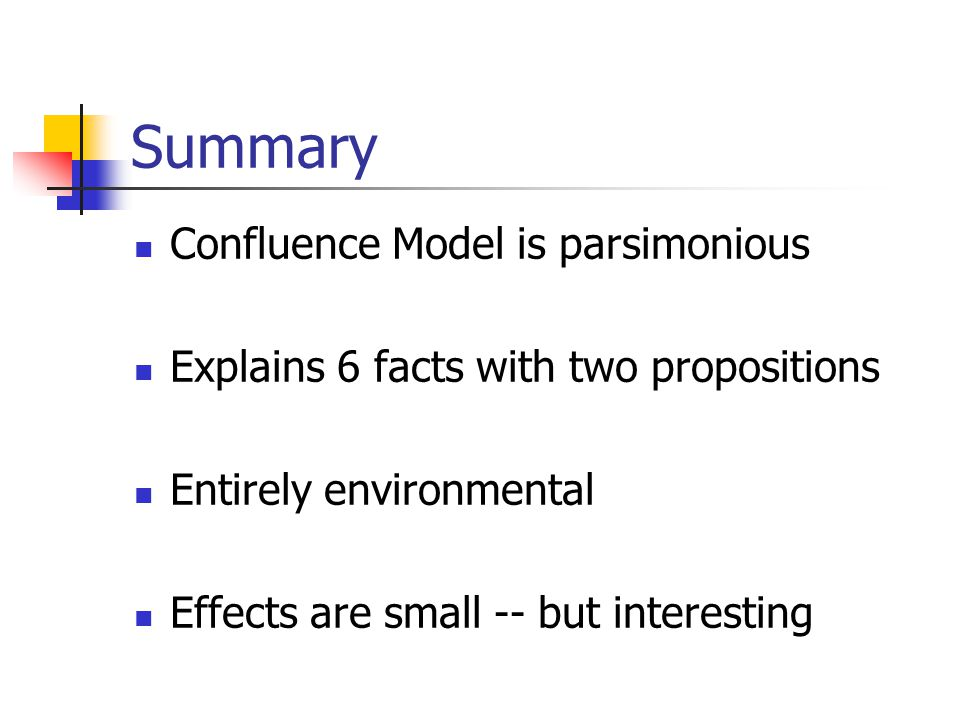 Summary Confluence Model is parsimonious Explains 6 facts with two propositions Entirely environmental Effects are small -- but interesting