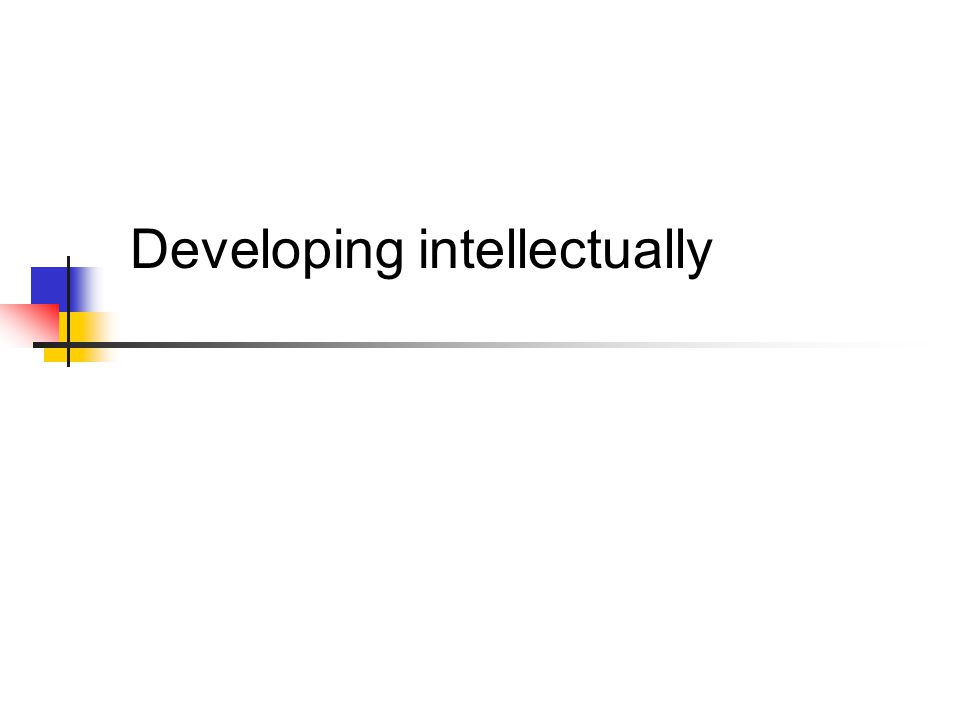 Developing intellectually