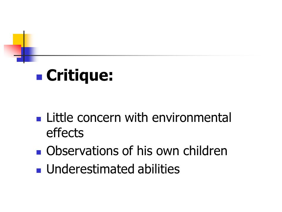 Critique: Little concern with environmental effects Observations of his own children Underestimated abilities