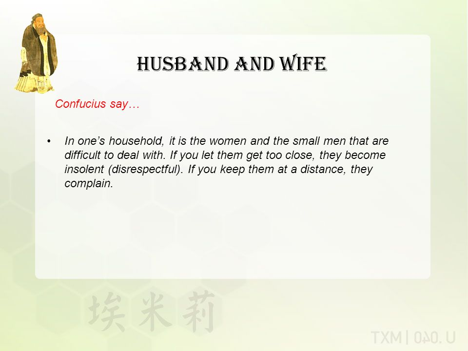 Husband and Wife In one's household, it is the women and the small men that are difficult to deal with.