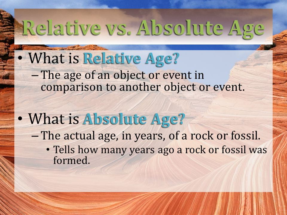 Relative vs.Absolute Age Relative Age. What is Relative Age.