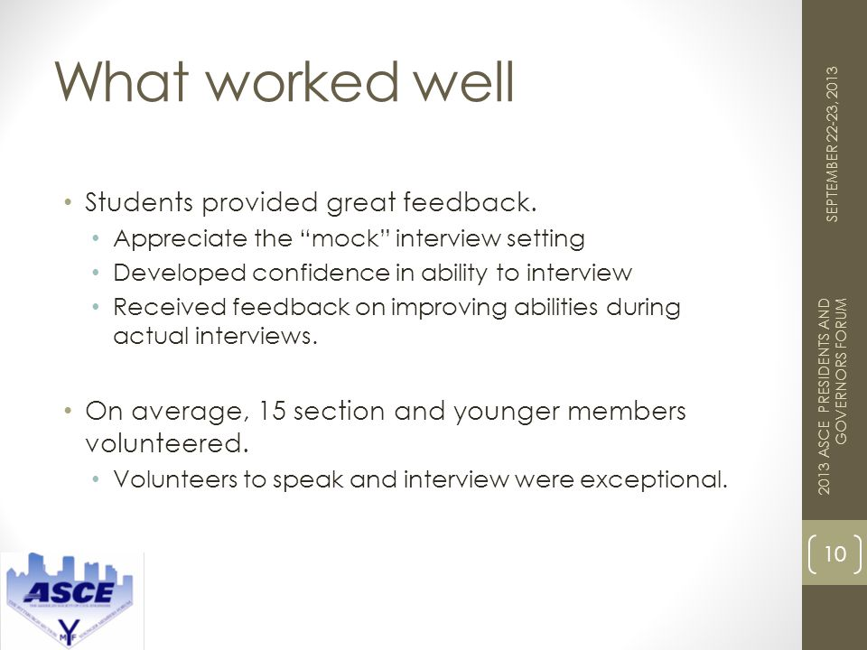 What worked well 10 2013 ASCE PRESIDENTS AND GOVERNORS FORUM SEPTEMBER 22-23, 2013 Students provided great feedback.