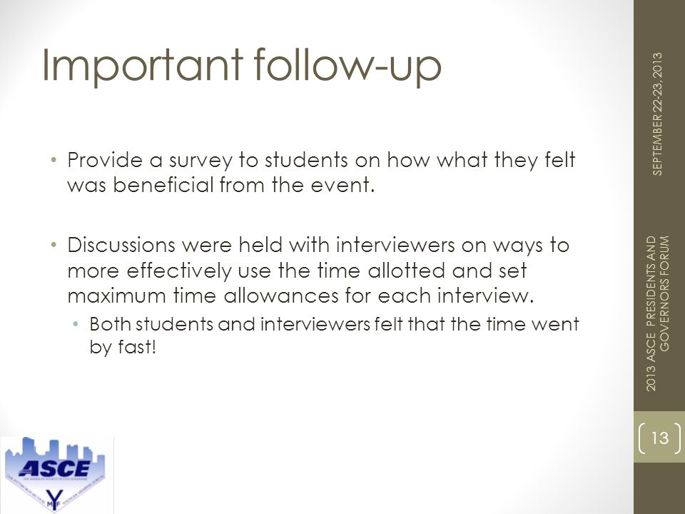 Important follow-up 13 2013 ASCE PRESIDENTS AND GOVERNORS FORUM SEPTEMBER 22-23, 2013 Provide a survey to students on how what they felt was beneficia
