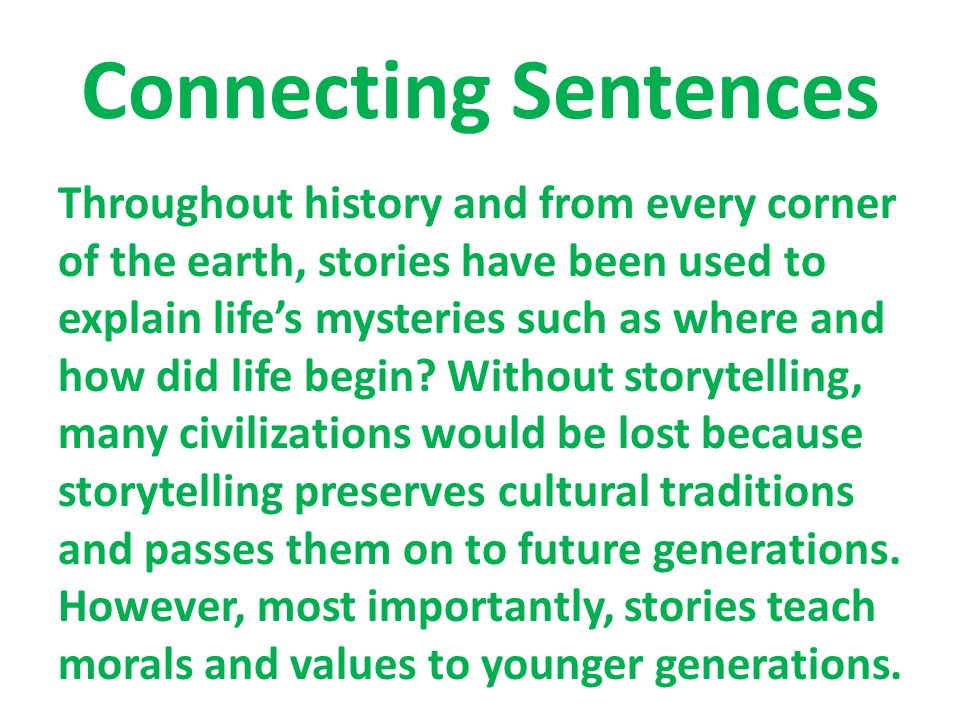 Connecting Sentences Throughout history and from every corner of the earth, stories have been used to explain life's mysteries such as where and how did life begin.