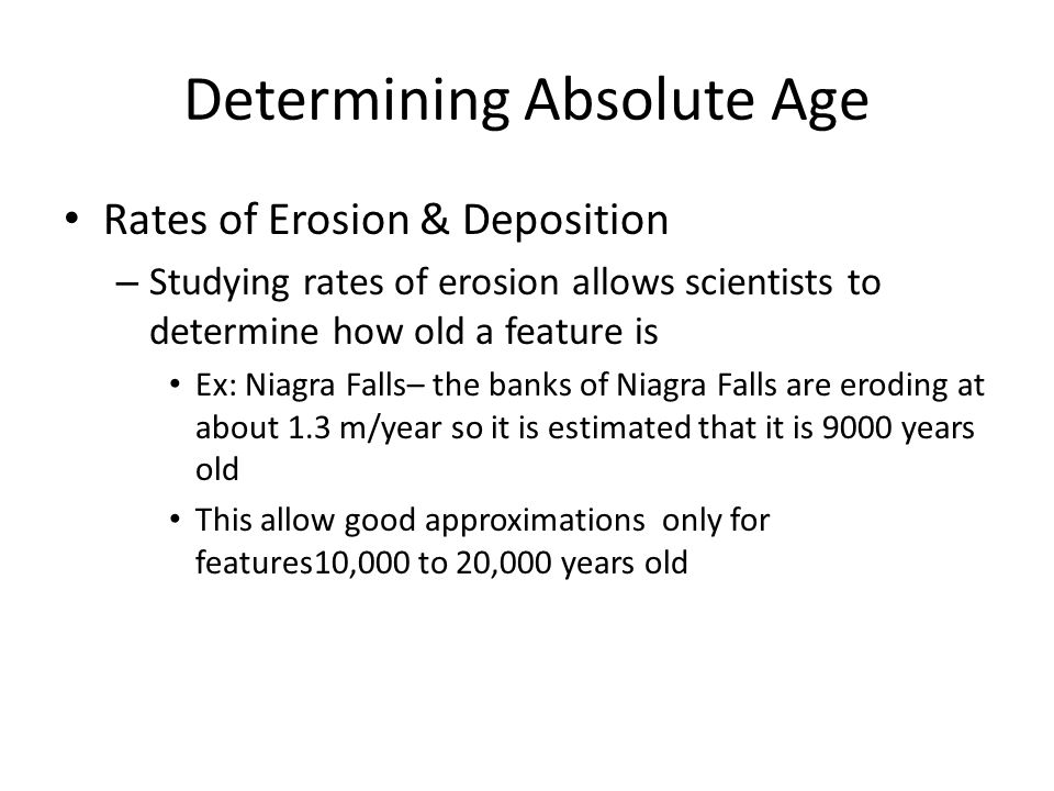 Determining Absolute Age Rates of Erosion & Deposition – The rate of sediment deposition can be calculated using data collected over a long period of time.