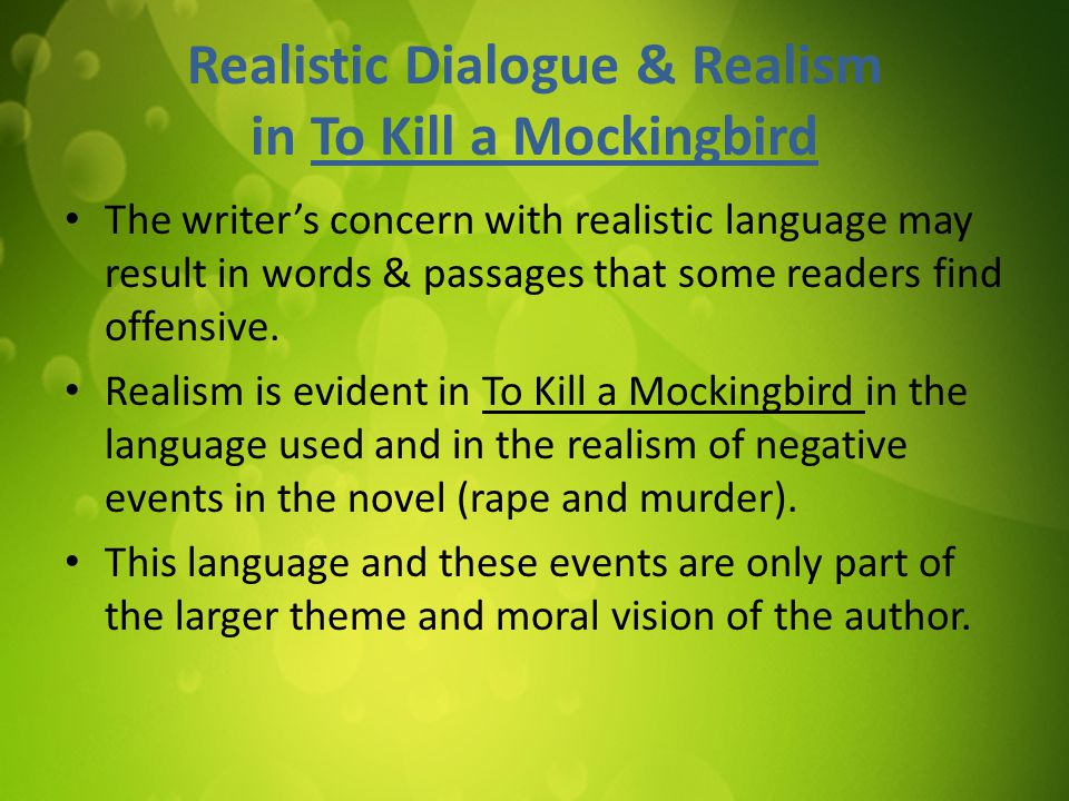 Realistic Dialogue & Realism in To Kill a Mockingbird The writer's concern with realistic language may result in words & passages that some readers find offensive.