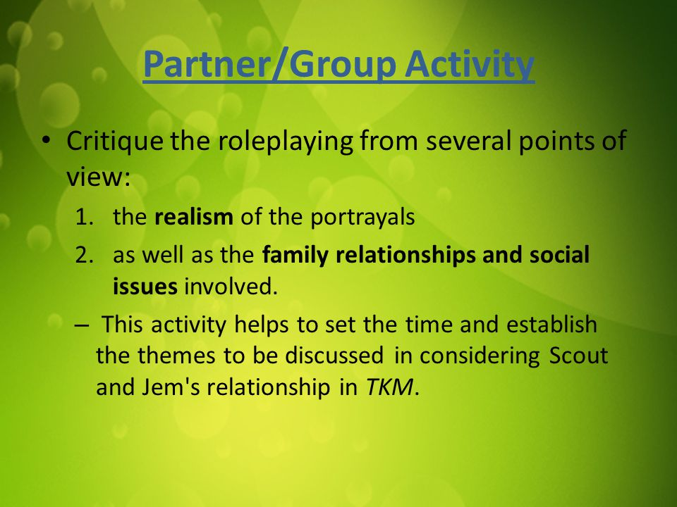 Partner/Group Activity Critique the roleplaying from several points of view: 1.the realism of the portrayals 2.as well as the family relationships and social issues involved.