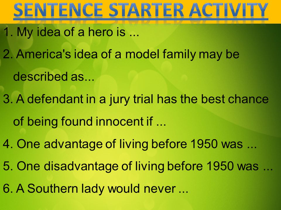 1. My idea of a hero is... 2. America's idea of a model family may be described as... 3. A defendant in a jury trial has the best chance of being foun