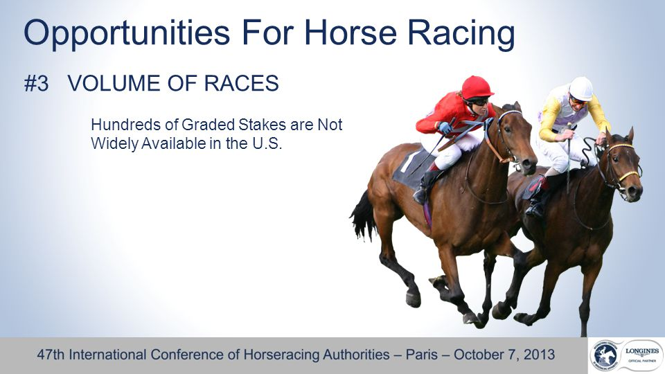 Opportunities For Horse Racing #3 VOLUME OF RACES Hundreds of Graded Stakes are Not Widely Available in the U.S.