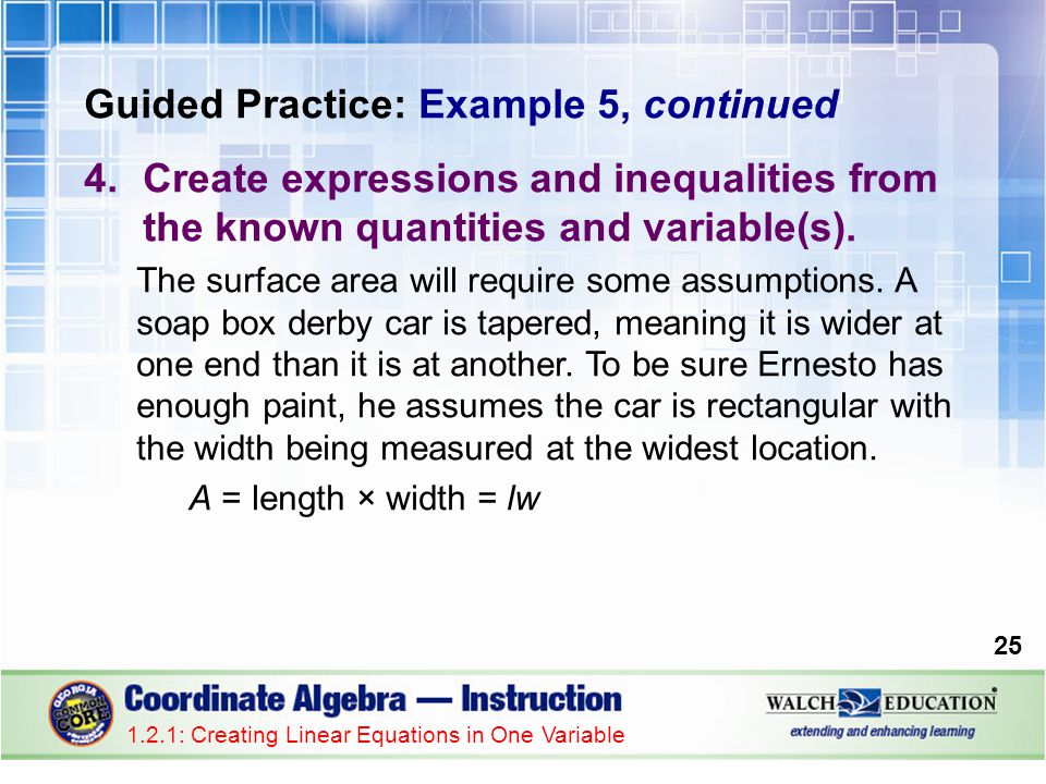 Guided Practice: Example 5, continued 4.Create expressions and inequalities from the known quantities and variable(s). The surface area will require s
