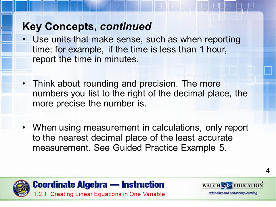 Key Concepts, continued 1.2.1: Creating Linear Equations in One Variable 5 Creating Equations from Context 1.Read the problem statement first.