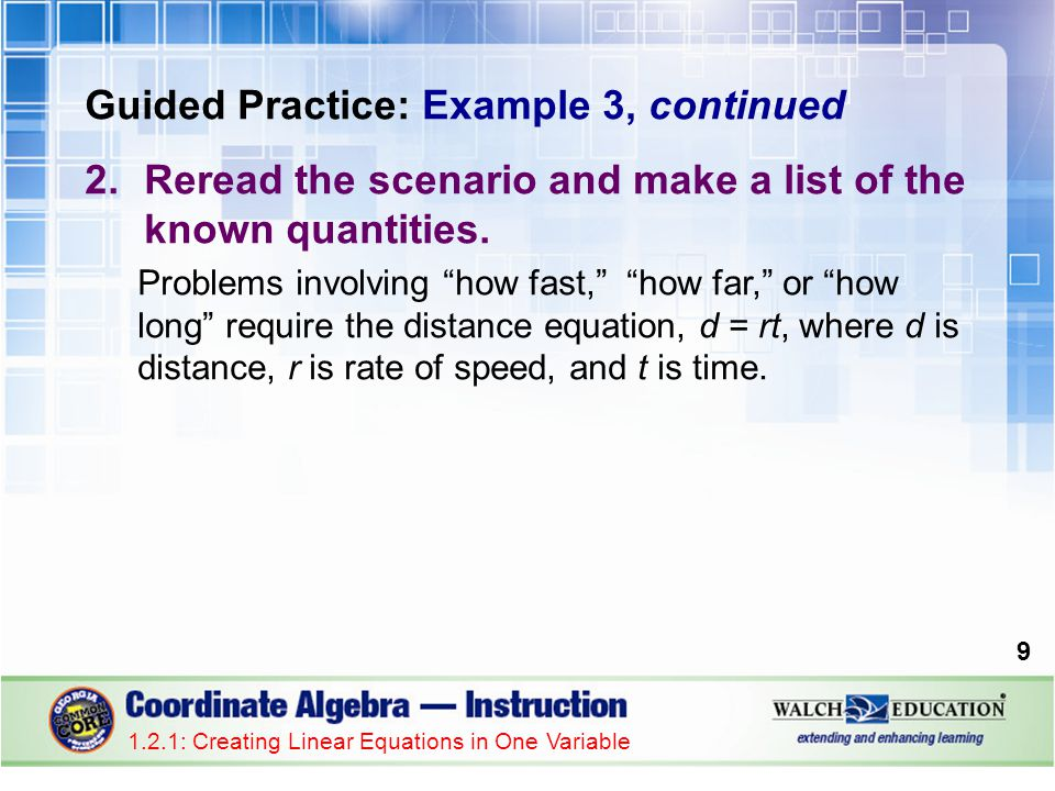"Guided Practice: Example 3, continued 2.Reread the scenario and make a list of the known quantities. Problems involving ""how fast,"" ""how far,"" or ""how"