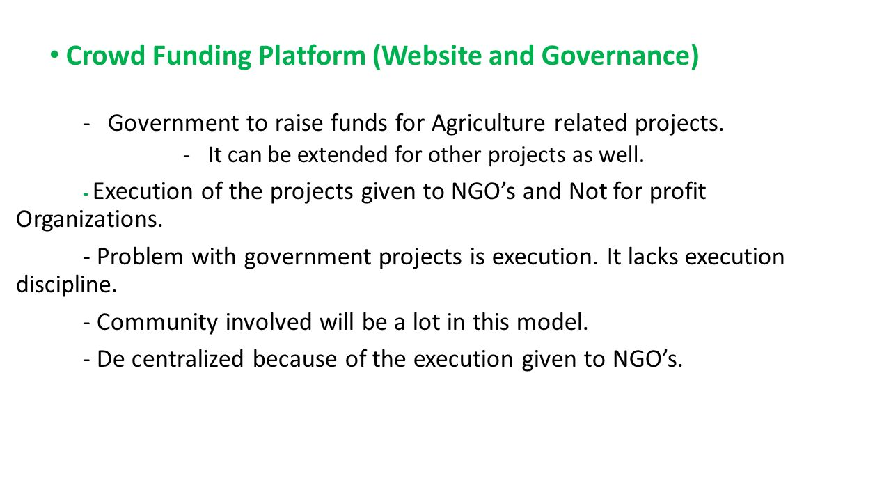 Crowd Funding Platform (Website and Governance) -Government to raise funds for Agriculture related projects.
