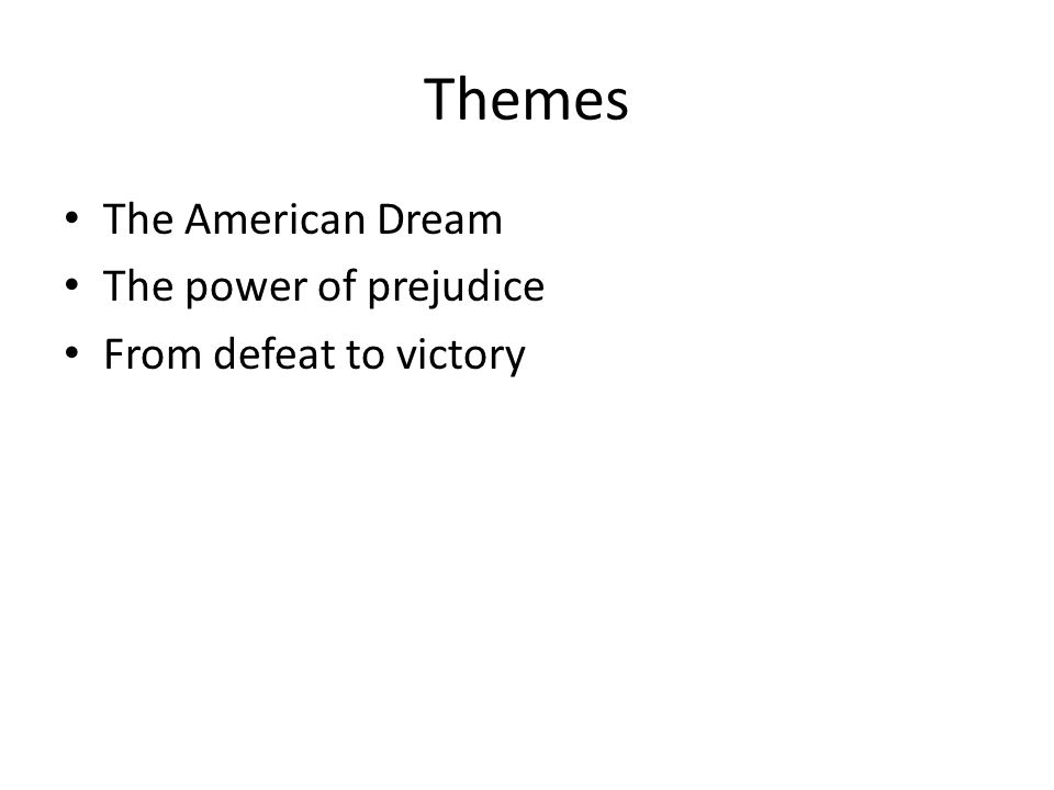 Themes The American Dream The power of prejudice From defeat to victory