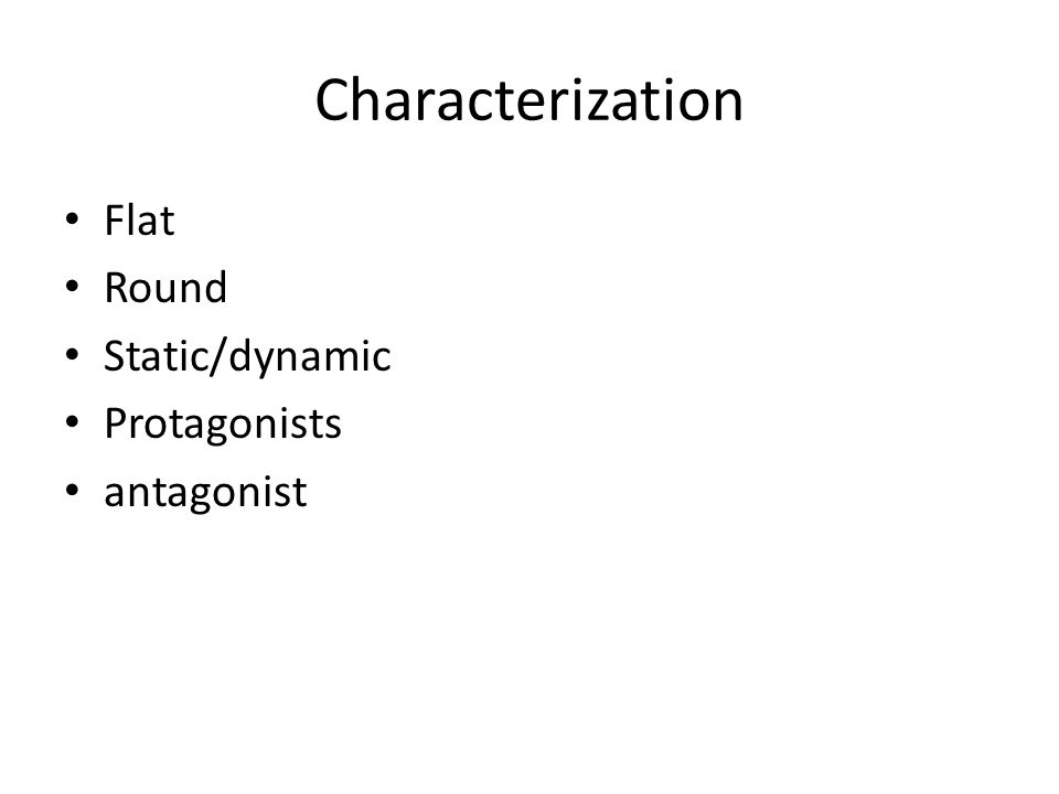 Characterization Flat Round Static/dynamic Protagonists antagonist