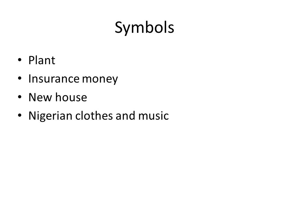 Symbols Plant Insurance money New house Nigerian clothes and music