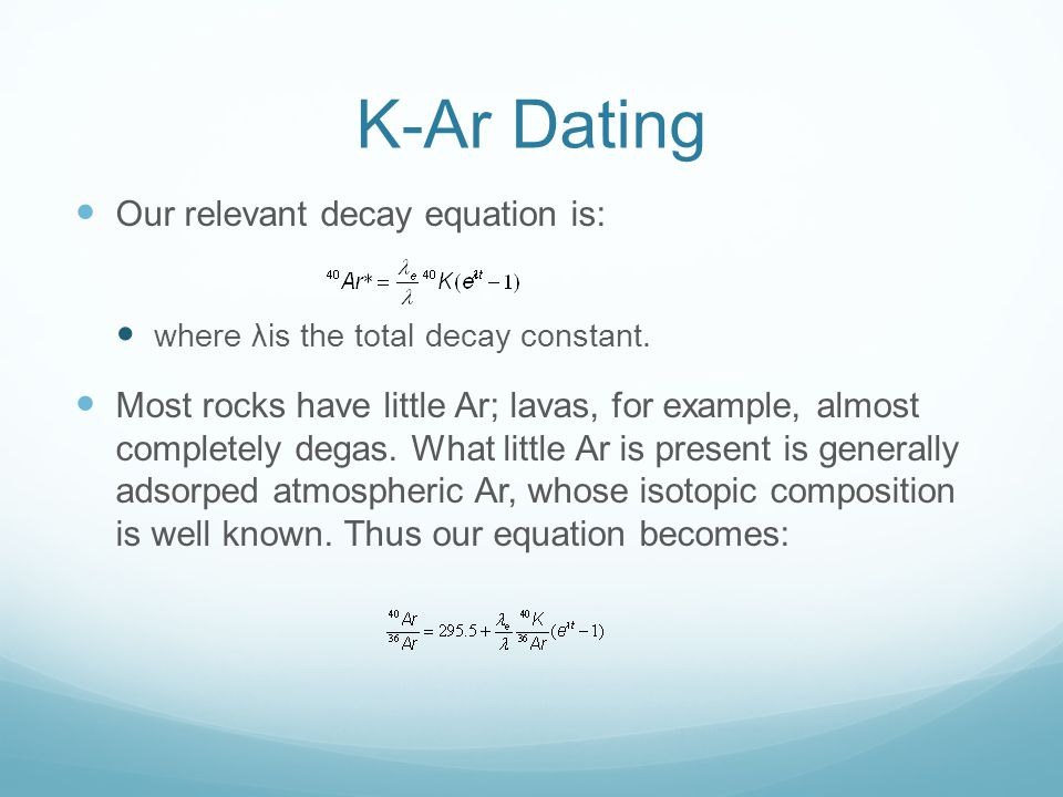 K-Ar Dating Our relevant decay equation is: where λis the total decay constant.