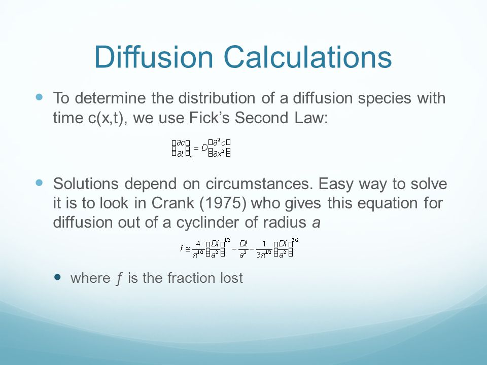 Diffusion Calculations To determine the distribution of a diffusion species with time c(x,t), we use Fick's Second Law: Solutions depend on circumstances.