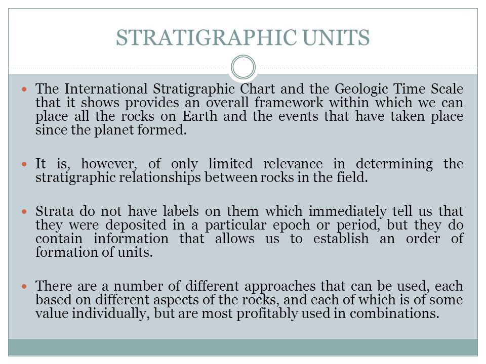 Stratigraphic relationships The principle of crosscutting relationships It states that a rock must first exist before anything can happen to it.