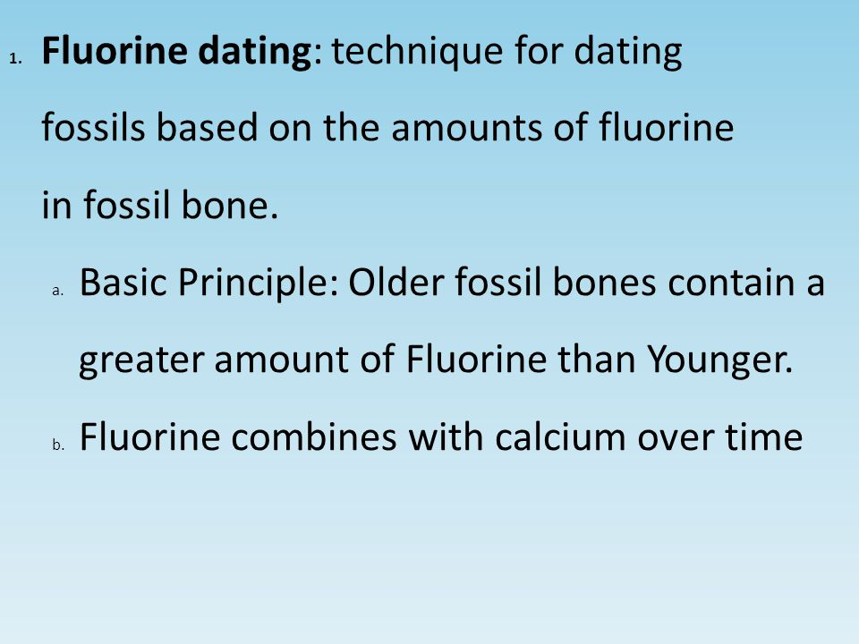 1.Fluorine dating: technique for dating fossils based on the amounts of fluorine in fossil bone.