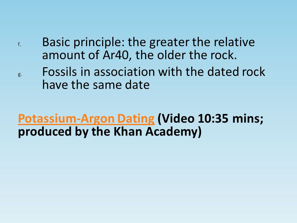 f.Basic principle: the greater the relative amount of Ar40, the older the rock.