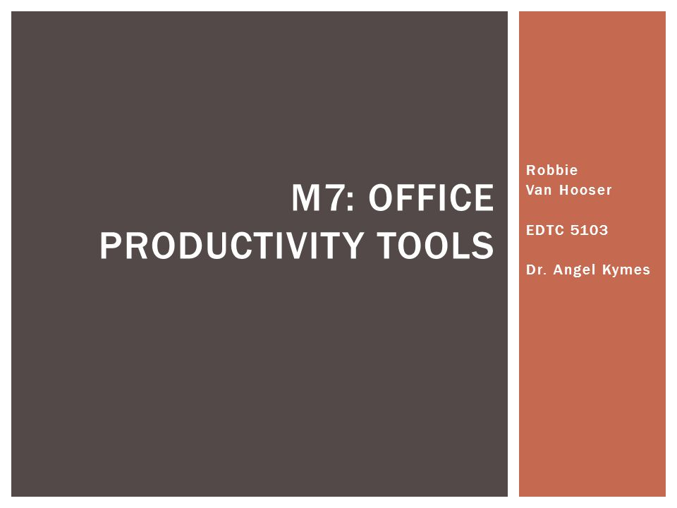 Robbie Van Hooser EDTC 5103 Dr. Angel Kymes M7: OFFICE PRODUCTIVITY TOOLS