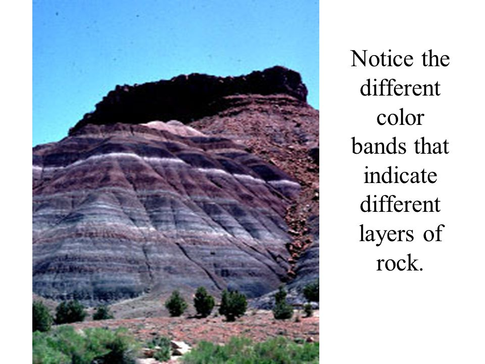 Notice the different color bands that indicate different layers of rock.