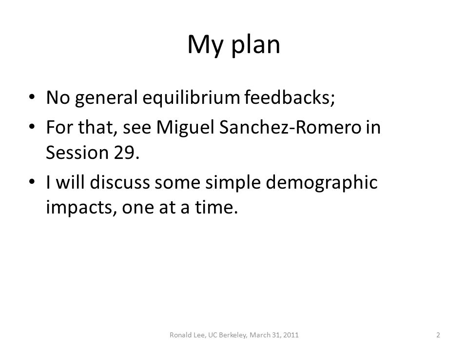My plan No general equilibrium feedbacks; For that, see Miguel Sanchez-Romero in Session 29.