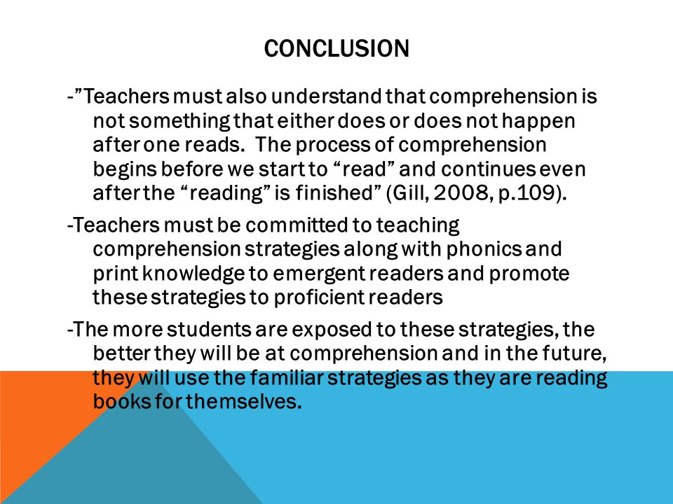 CONCLUSION - Teachers must also understand that comprehension is not something that either does or does not happen after one reads.