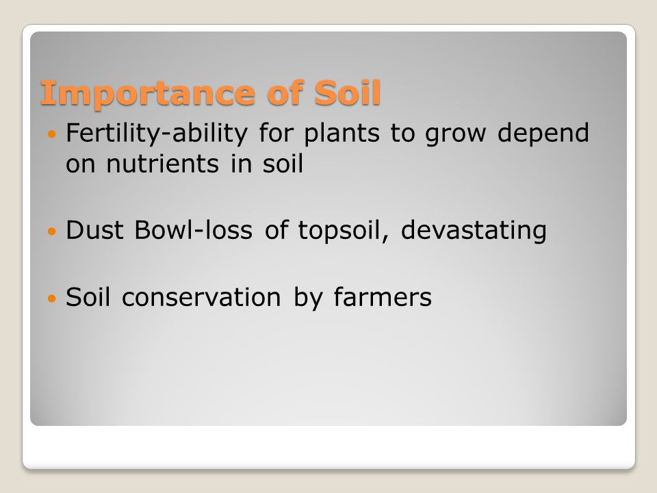 Importance of Soil Fertility-ability for plants to grow depend on nutrients in soil Dust Bowl-loss of topsoil, devastating Soil conservation by farmers