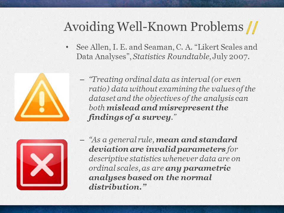 """See Allen, I. E. and Seaman, C. A. """"Likert Scales and Data Analyses"""", Statistics Roundtable, July 2007. – """"Treating ordinal data as interval (or even"""