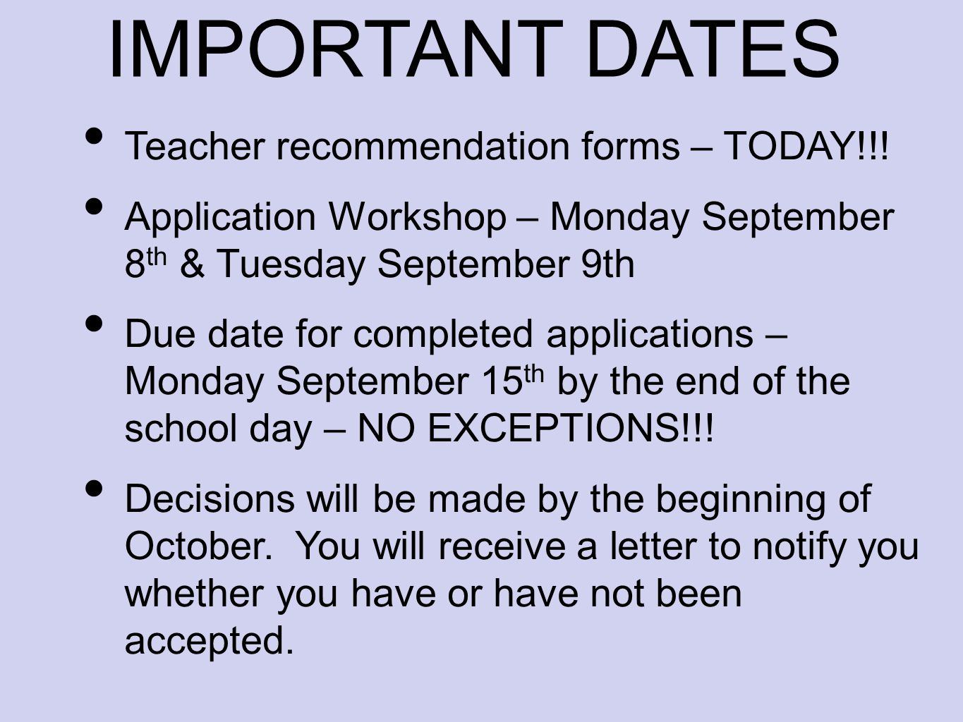 IMPORTANT DATES Teacher recommendation forms – TODAY!!.
