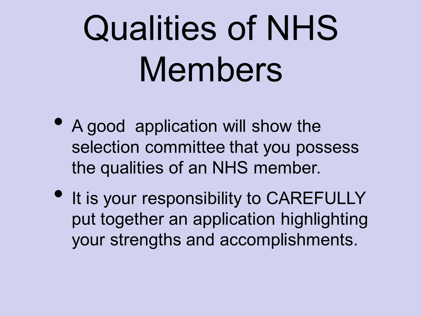 Qualities of NHS Members A good application will show the selection committee that you possess the qualities of an NHS member.