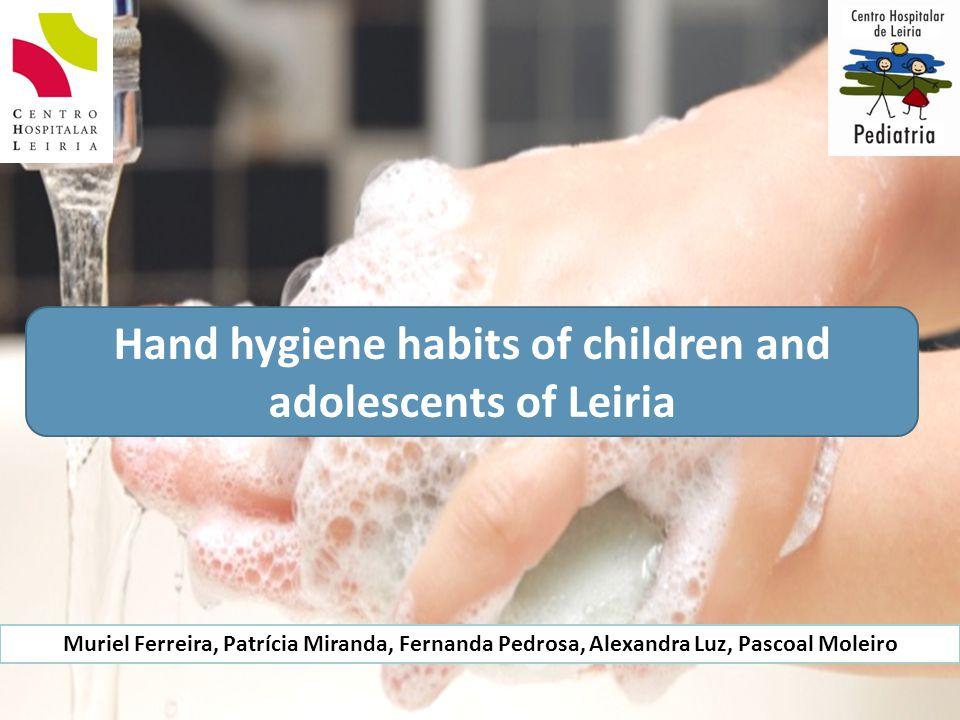 Hand hygiene habits of children and adolescents of Leiria Muriel Ferreira, Patrícia Miranda, Fernanda Pedrosa, Alexandra Luz, Pascoal Moleiro