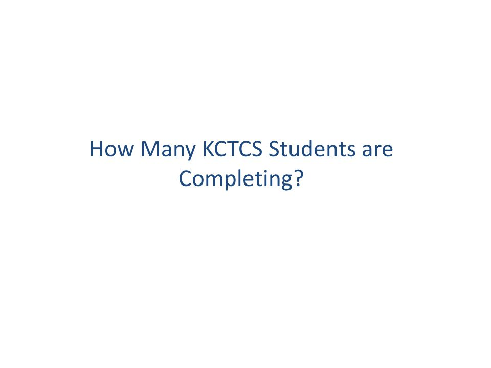 Source: KCTCS Fact Book How Many KCTCS Students are Completing.