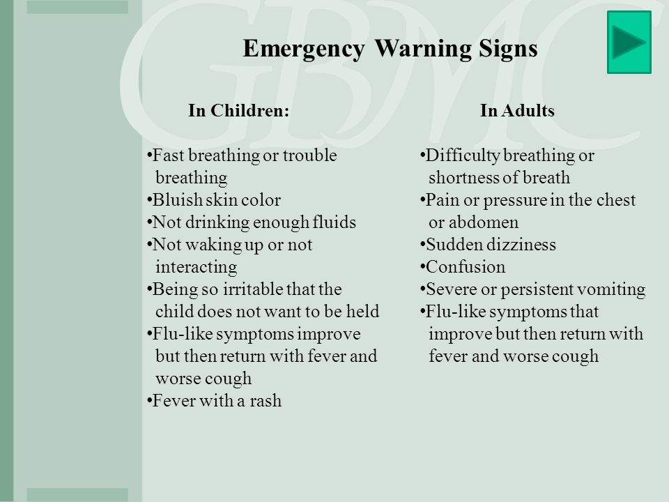 Emergency Warning Signs In Children: Fast breathing or trouble breathing Bluish skin color Not drinking enough fluids Not waking up or not interacting