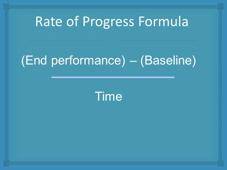 (End performance) – (Baseline) Time Rate of Progress Formula
