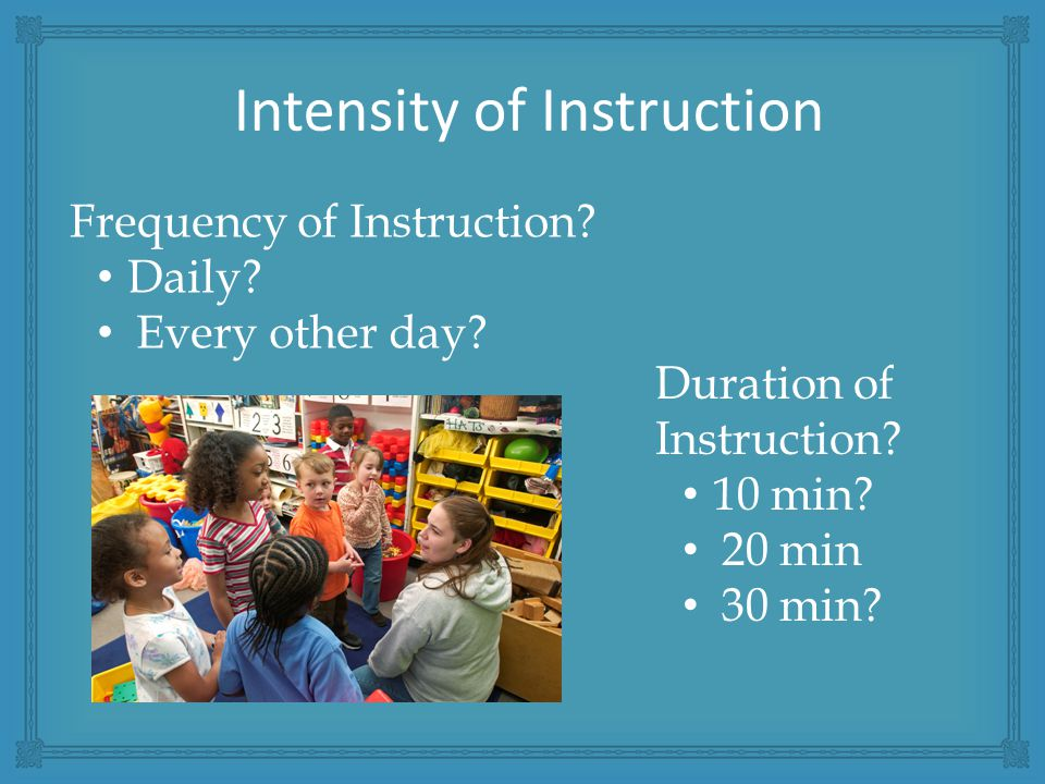 Frequency of Instruction. Daily. Every other day.