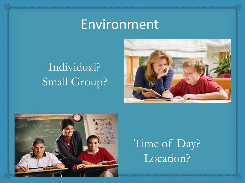 Individual Small Group Time of Day Location Environment