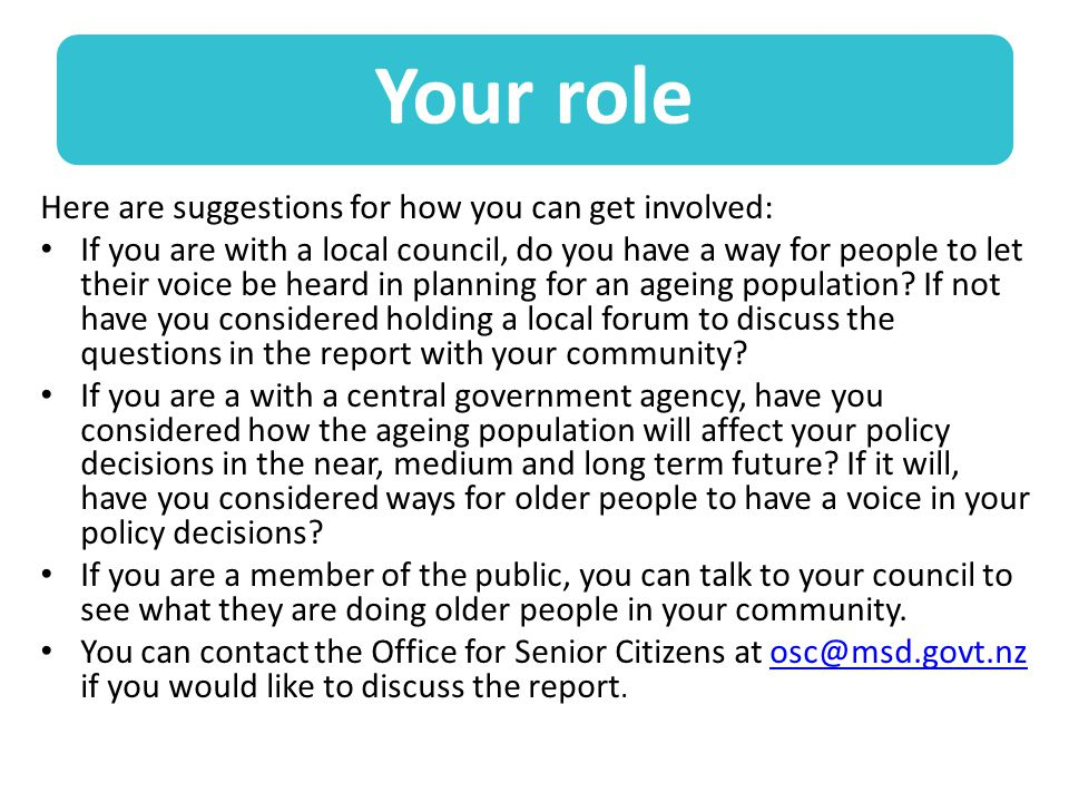 Your role Here are suggestions for how you can get involved: If you are with a local council, do you have a way for people to let their voice be heard in planning for an ageing population.