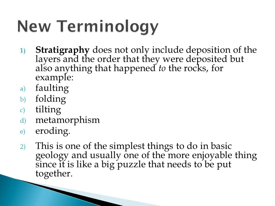 1) Stratigraphy does not only include deposition of the layers and the order that they were deposited but also anything that happened to the rocks, fo