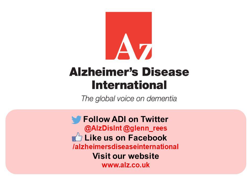 Follow ADI on Twitter @AlzDisInt @glenn_rees Like us on Facebook /alzheimersdiseaseinternational Visit our website www.alz.co.uk