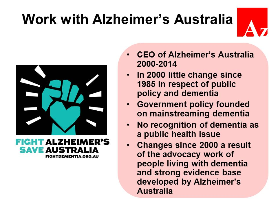 Work with Alzheimer's Australia 2012 aged care reforms provided a $270 million package to tackle dementia This included making Dementia a national health priority There was funding for timely diagnosis, dementia supplements, dementia and acute care, dementia risk reduction and younger onset dementia keyworkers There is now additional funding of $200m for dementia research
