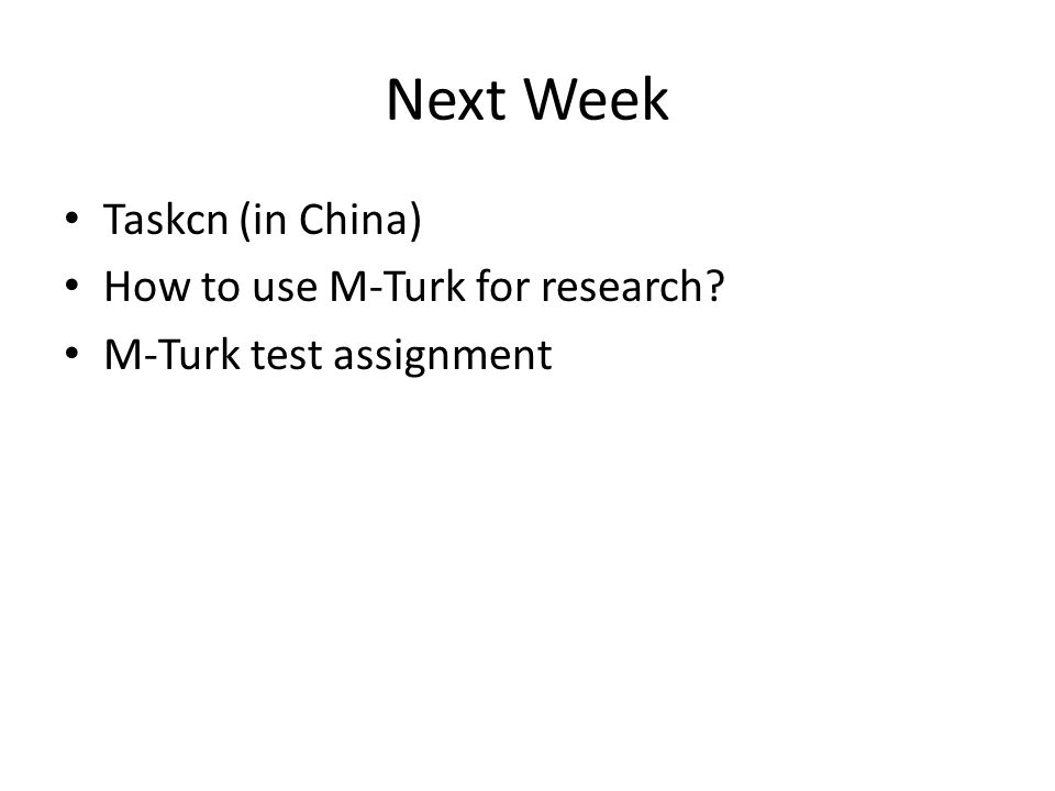 Next Week Taskcn (in China) How to use M-Turk for research M-Turk test assignment