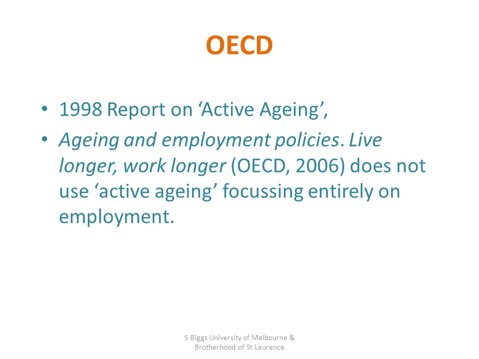 OECD 1998 Report on 'Active Ageing', Ageing and employment policies. Live longer, work longer (OECD, 2006) does not use 'active ageing' focussing enti