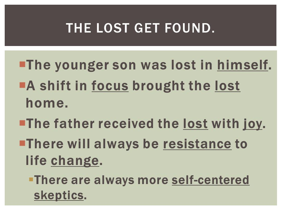  The younger son was lost in himself.  A shift in focus brought the lost home.