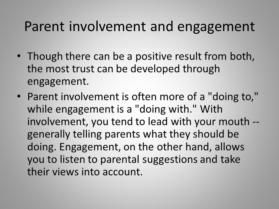 Importance of Parental Engagement Reaching parents in their children's early years may be especially beneficial in promoting patterns of engagement that will continue through later years.